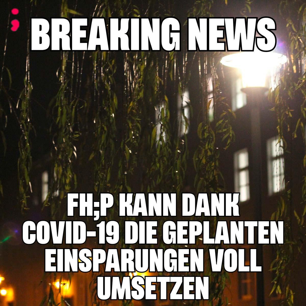Breaking News, FHP kann dank COVID-19 die geplanten Einsparungen voll umsetzen