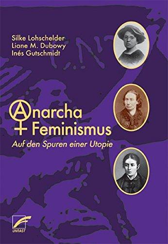 Anarcha Feminismus. Auf den Spuren einer Utopie