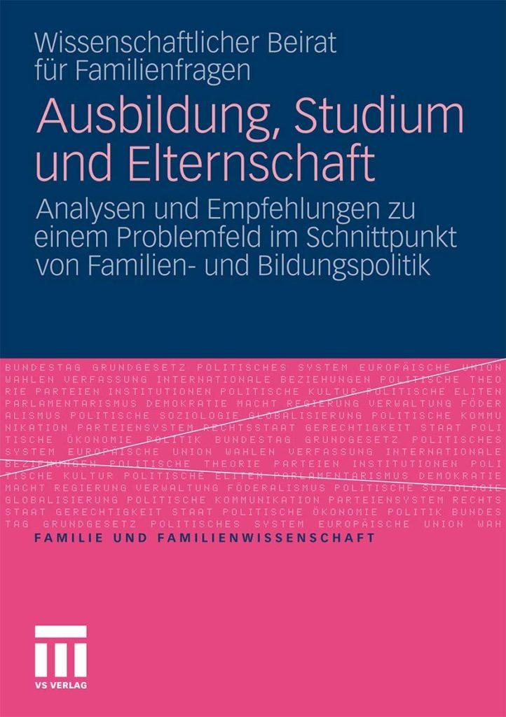 Ausbildung, Studium und Elternschaft. Analysen und Empfehlungen zu einem Problemfeld im Schnittpunkt von Familien- und Bildungspolitik