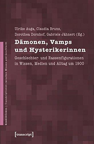 Dämonen, Vamps und Hysterikerinnen. Geschlechter- und Rassenfigurationen in Wissen, Medien und Alltag um 1900