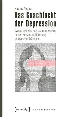 """Das Geschlecht der Depression. """"Weiblichkeit"""" und """"Männlichkeit"""" in der Konzeptualisierung depressiver Störungen"""