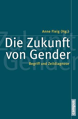 Die Zukunft von Gender. Begriff und Zeitdiagnose
