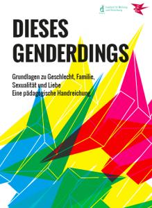 Dieses Genderdings. Grundlagen zu Geschlecht, Familie, Sexualität und Liebe. Eine pädagogische Handreichung.