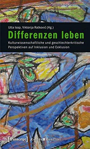 Differenzen leben. Kulturwissenschaftliche und geschlechterkritische Perspektiven auf Inklusion und Exklusion