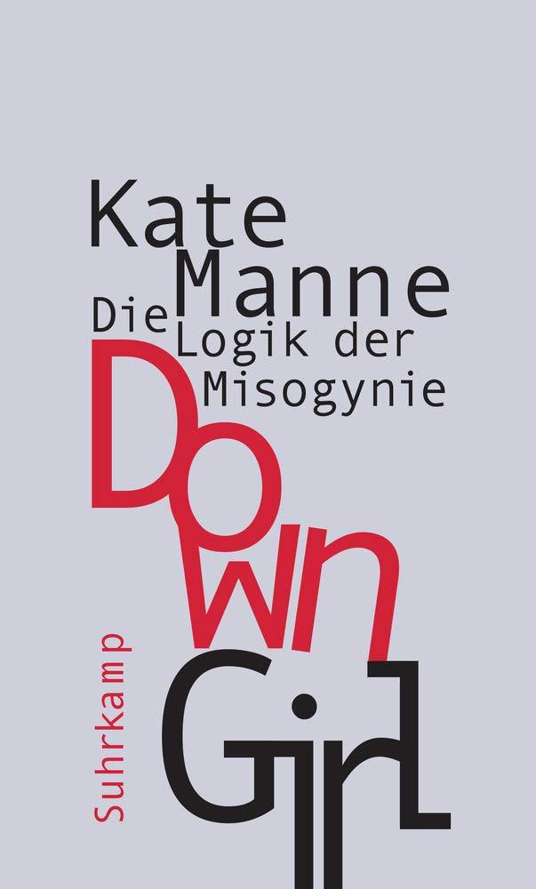 Down Girl. Die Logik der Misogynie