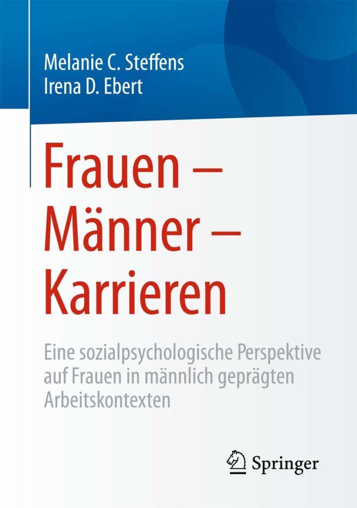 Frauen – Männer – Karrieren. Eine sozialpsychologische Perspektive auf Frauen in männlich geprägten Arbeitskontexten