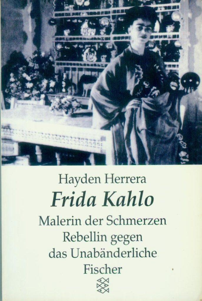 Frida Kahlo. Malerin der Schmerzen, Rebellin gegen das Unabänderliche