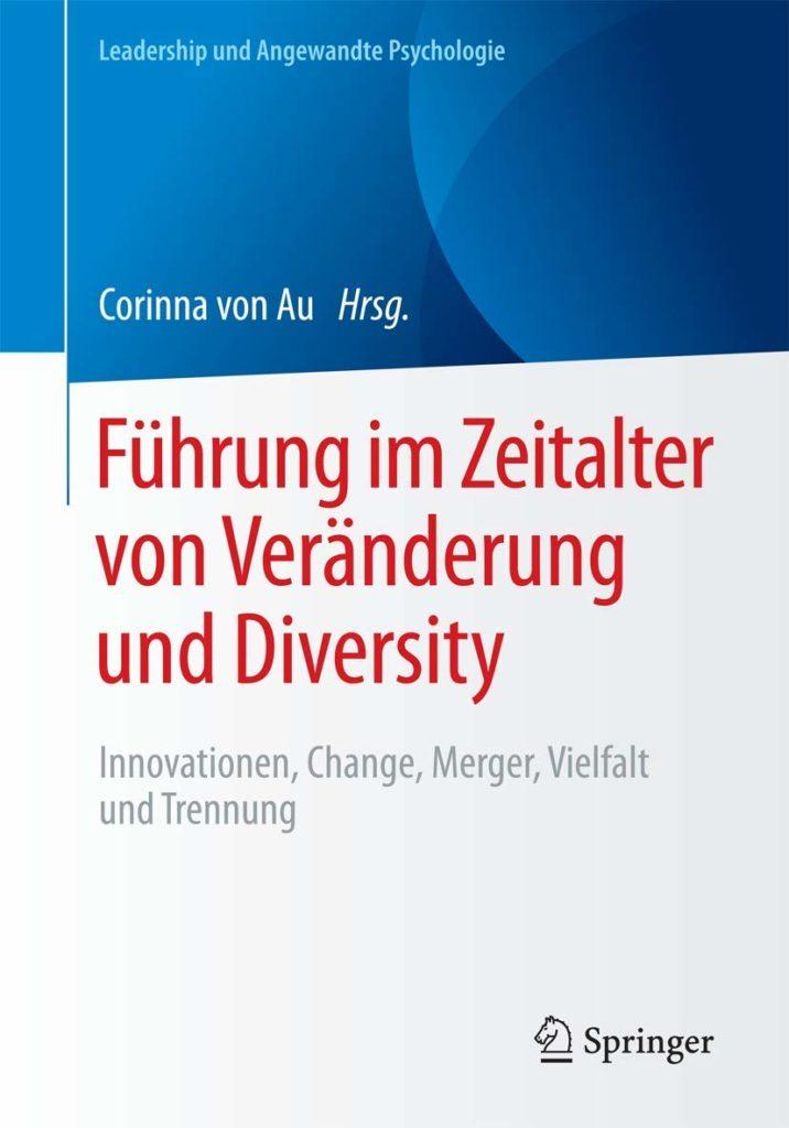 Führung im Zeitalter von Veränderung und Diversity. Innovationen, Change, Merger, Vielfalt und Trennung