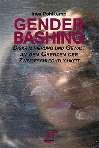 Genderbashing. Diskriminierung und Gewalt an den Grenzen der Zweigeschlechtligkeit