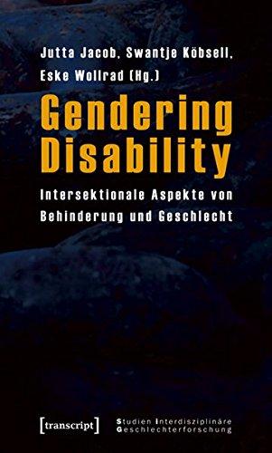 Gendering Disability. Intersektionale Aspekte von Behinderung und Geschlecht