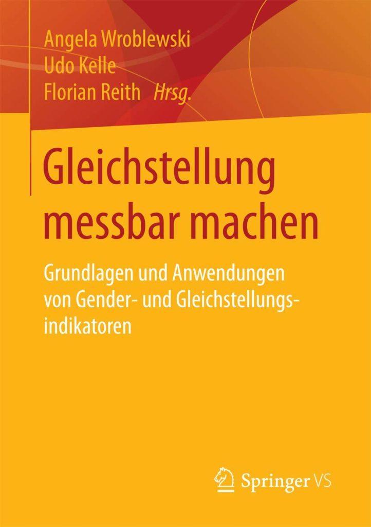 Gleichstellung messbar machen. Grundlagen und Anwendungen von Gender- und Gleichstellungsindikatoren