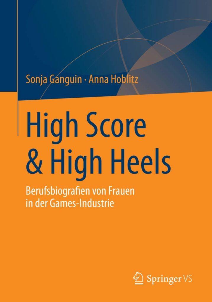 High Score & High Heels. Berufsbiografien von Frauen in der Games-Industrie
