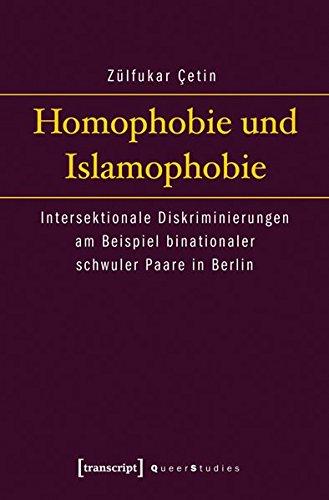 Homophobie und Islamophobie. Intersektionale Diskriminierungen am Beispiel binationaler schwuler Paare in Berlin