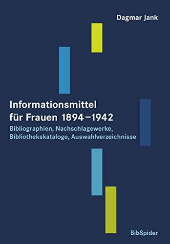 Informationsmittel für Frauen 1894–1942. Bibliographien, Nachschlagewerke, Bibliothekskataloge, Auswahlverzeichnisse