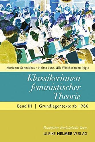 Klassikerinnen feministischer Theorie. Band 3: Grundlagentexte ab 1986