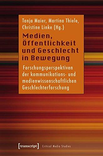 Medien, Öffentlichkeit und Geschlecht in Bewegung. Forschungsperspektiven der kommunikations- und medienwissenschaftlichen Geschlechterforschung