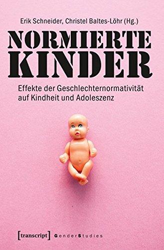 Normierte Kinder. Effekte der Geschlechternormativität auf Kindheit und Adoleszenz