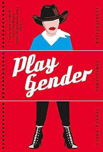 Play Gender. Linke Praxis, Feminismus, Kulturarbeit