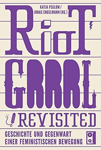 Riot Grrrl Revisited. Geschichte und Gegenwart einer feministischen Bewegung