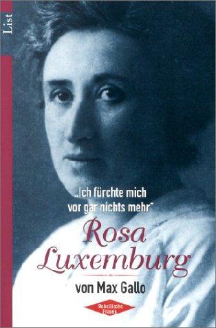 Rosa Luxemburg: Ich fürchte vor gar nichts mehr