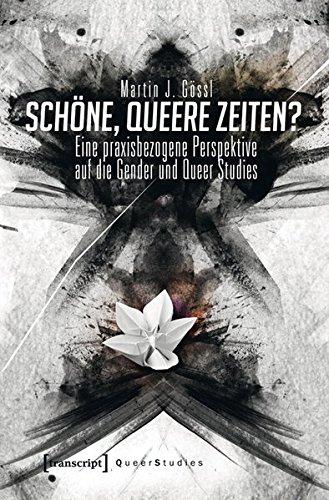 Schöne, queere Zeiten? Eine praxisbezogene Perspektive auf die Gender und Queer Studies