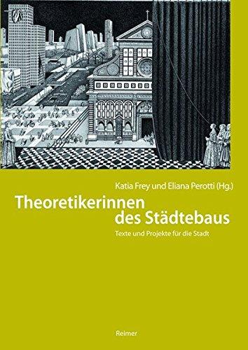 Theoretikerinnen des Städtebaus. Texte und Projekte für die Stadt