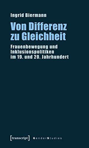 Von Differenz zu Gleichheit. Frauenbewegung und Inklusionspolitiken im 19. und 20. Jahrhundert