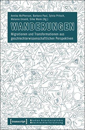 Wanderungen. Migrationen und Transformationen aus geschlechterwissenschaftlichen Perspektiven