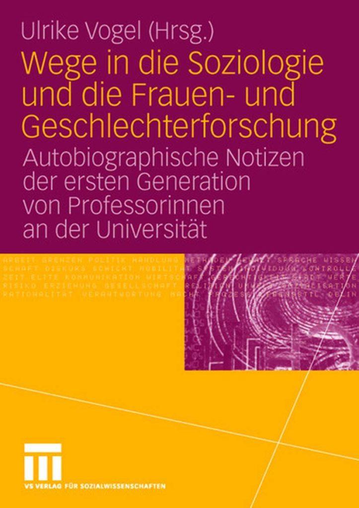 Wege in die Soziologie und die Frauen- und Geschlechterforschung. Autobiographische Notizen der ersten Generation von Professorinnen an der Universität