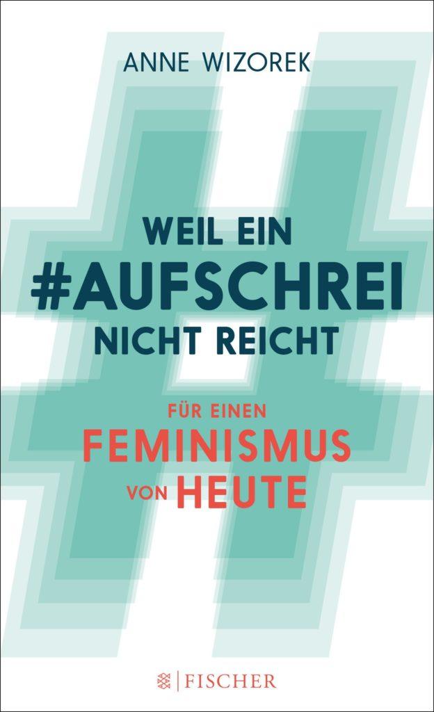 Weil ein #Aufschrei nicht reicht. Für einen Feminismus von heute
